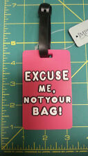 New Flexible Rubber Luggage Tag - Excuse Me,  Not Your Bag!  Novelty Luggage Tag