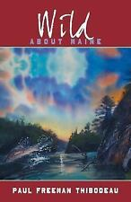 Wild about Maine by Paul Freeman Thibodeau (2013, Paperback)