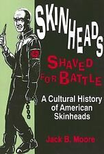 Skinheads Shaved for Battle : A Cultural History of American Skinheads by...