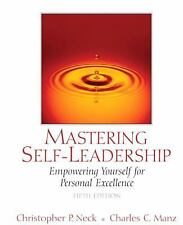 Mastering Self-Leadership : Empowering Yourself for Personal Excellence by...