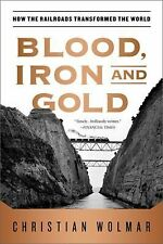 Blood, Iron and Gold How the Railways Transformed the World Wolmar FREE SHIPPING