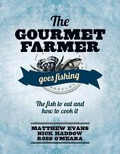 The Gourmet Farmer Goes Fishing : The Fish to Eat and How to Cook It by Ross...