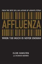 Affluenza : When Too Much Is Never Enough by Clive Hamilton and Richard...