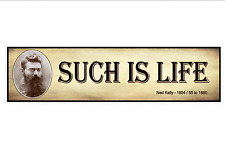 Ned Kelly last words - such is life. Australian outlaw car bumper sticker