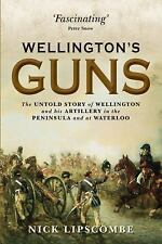 WELLINGTON'S GUNS Untold Story of Artillery at Waterloo (HC) By Nick Lipscombe
