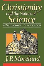 Christianity and the Nature of Science by J. P. Moreland (1999, Paperback)