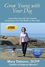 Grow Young with Your Dog: Learn How You and Your Canine Companion Can Feel Bette