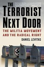 The Terrorist Next Door : The Militia Movement and the Radical Right by...