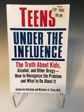 Teens under the Influence : The Truth about Kids, Alcohol, and Other Drugs- 227