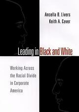 J-B CCL (Center for Creative Leadership) Ser.: Leading in Black and White :...