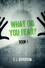 What Do You Fear? Book 1 by E. L. Jefferson (2012, Paperback)