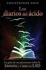 Los Diarios Del ácido : La Guía de un Psiconauta Sobre la Historia y el Uso...