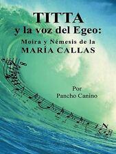 Titta y la Voz Del Egeo : Moira y Némesis de la María Callas by Jesus F....