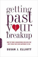 Getting Past Your Breakup: How to Turn a Devastating Loss into the Best Thing Th