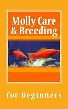 Molly Care and Breeding : A Beginner's Guide to Mollies by N. T. Gore (2013,...