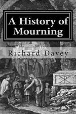 A History of Mourning by Richard Davey (2013, Paperback)