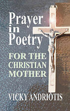 Prayer in Poetry for the Christian Mother by Vicky Andriotis (Paperback /...