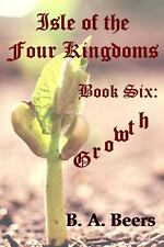 Growth : Isle of the Four Kingdoms by B. Beers (2013, Paperback)