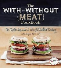 With or Without Meat Cookbook : The Flexible Approach to Flavorful Diabetes...