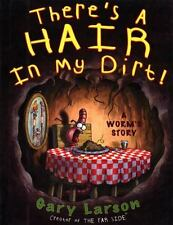 There's a Hair in My Dirt! A Worm's Story by Gary Larson