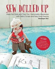 Sew Dolled Up: Make Felt Dolls and Their Fun, Fashionable Wardrobes with Fabric