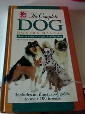 The Complete Dog Owner's Manual : How to Raise a Happy, Healthy Dog by Amy...