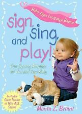 Sign, Sing, and Play!: Fun Signing Activities for You and Your Baby Briant, Mon