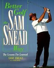 Better Golf the Sam Snead Way: The Lessons I'Ve Learned, Wade, Don, Snead, Sam,