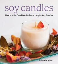 Soy Candles : How to Make Good-For-the-Earth, Long-Lasting Candles by Glenda...
