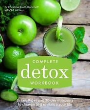 Complete Detox Workbook: 2-Day, 9-Day and 30-Day Makeovers to Cleanse and Revit
