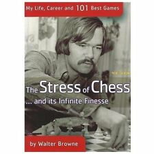 The Stress of Chess: My Life, Career and 101 Best Games, Browne, Walter, Good Co