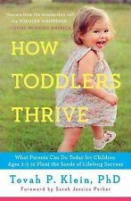 How Toddlers Thrive: What Parents Can Do Today for Children Ages 2-5 to Plant ..