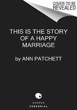 This Is the Story of a Happy Marriage by Ann Patchett (2014, Paperback)
