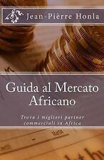 Guida Al Mercato Africano : Trova I Migliori Partner Commerciali in Africa by...