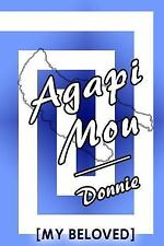 Agapi Mou : (my Beloved) by donnie (2010, Paperback)