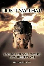 Don't Say That!: How To Keep Your Words From Hurting You
