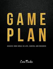 Game Plan : Achieve Your Goals in Life, Career, and Business by Ciara...