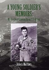 A Young Soldier's Memoirs : My One Year Growing up in 1965 Korea by Julio A....