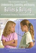The Complete Guide to Understanding, Controlling, and Stopping Bullies & Bullyi