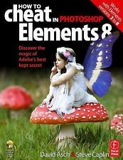 How to Cheat in Photoshop Elements 8 : Discover the Magic of Adobe's Secrets NEW