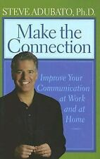 Make the Connection : Improve Your Communication at Work and at Home by Steve...
