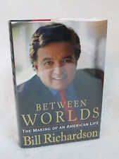 Bill Richardson  BETWEEN WORLDS  G. P. Putnam's Sons NY  2005 SIGNED 1stEd