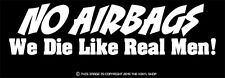 """NO AIRBAGS We Die Like REAL Men"" Funny,old car,hot rod,cruiser,old school decal"
