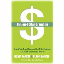 Billion-Dollar Branding : Brand Your Small Business Like a Big Business and...