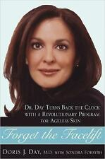 Forget the Facelift : Turn Back the Clock with Dr. Day's Revolutionary...