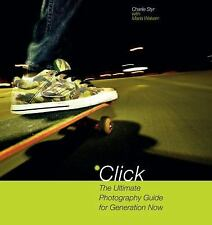 Click: The Ultimate Photography Guide for Generation Now, Charlie Styr, Maria Wa
