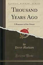 Thousand Years Ago: A Romance of the Orient (Classic Reprint) by Mackaye, Percy
