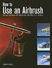 How to Use an Airbrush by Robert Downie (2001, Paperback)