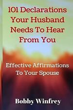 101 Declarations Your Husband Needs to Hear from You : Effective Affirmations...