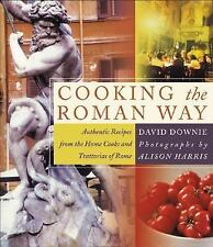 Cooking the Roman Way : Authentic Recipes from the Home Cooks and Trattorias...